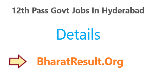12th Pass Govt Jobs In Hyderabad 2020 : 49 Vacancies
