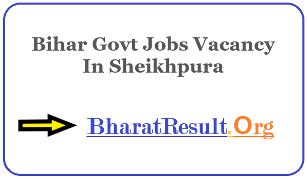 Latest Bihar Govt Jobs Vacancy In Sheikhpura | Apply Online Bihar Job